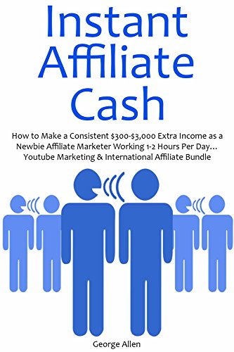 INSTANT AFFILIATE CASH: How to Make a Consistent $300-$3,000 Extra Income as a Newbie Affiliate Marketer Working 1-2 Hours Per Day… Youtube Marketing & International Affiliate Bundle
