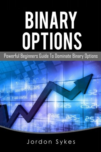 Binary Options: This Book Includes: Binary Options Beginners, Binary Options Strategies (Day Trading,stocks,day trading, penny stocks)