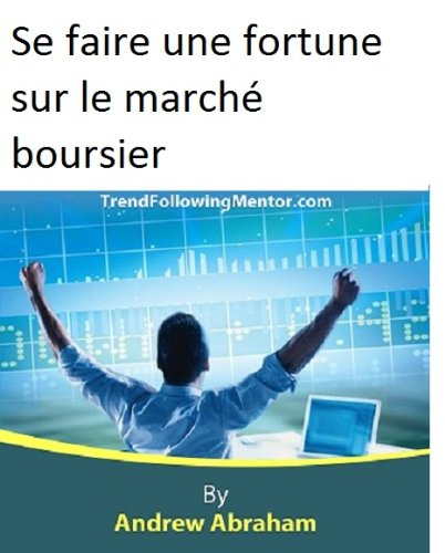 Se faire une fortune sur le marché boursier (Trend Following Mentor) (French Edition)