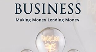 How to Start a Payday Loan Business: Making Money Lending Money